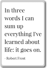 Amazon.com: In three words I can sum up everything I've le... - Robert  Frost quotes fridge magnet, White: Kitchen & Dining